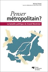 Penser métropolitain? La bataille politique du Grand Montréal