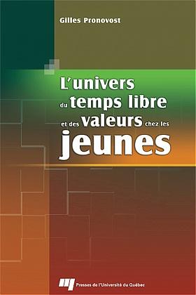 L'univers du temps libre et des valeurs chez les jeunes - Gilles Pronovost