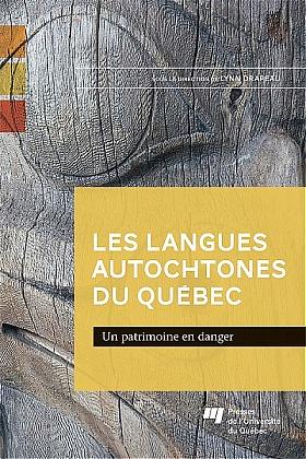 Les langues autochtones du Québec. Un patrimoine en danger - Lynn Drapeau